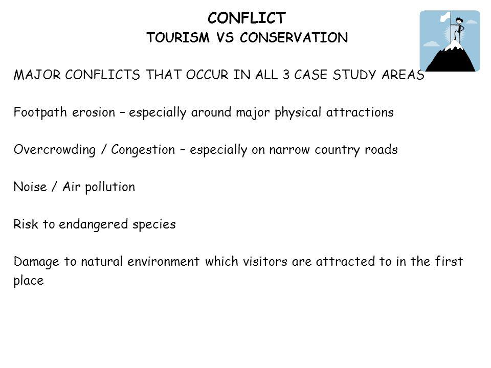 CONFLICT TOURISM VS CONSERVATION MAJOR CONFLICTS THAT OCCUR IN ALL 3 CASE STUDY AREAS Footpath erosion – especially around major physical attractions