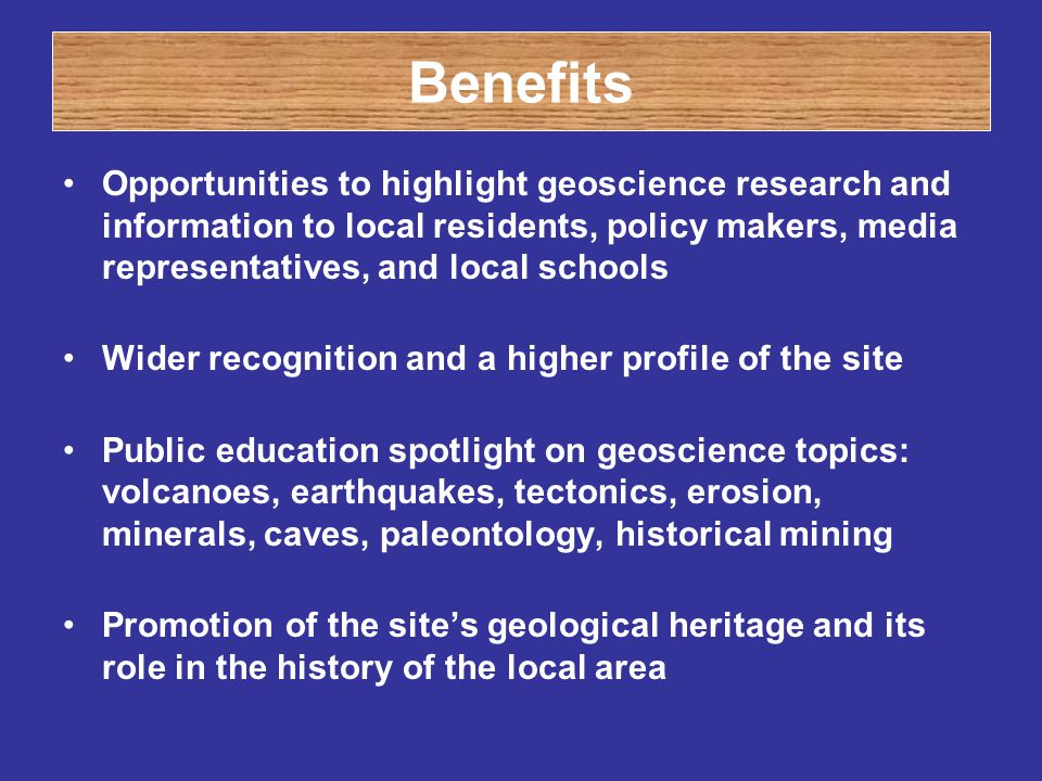 Benefits Opportunities to highlight geoscience research and information to local residents, policy makers, media representatives, and local schools Wi