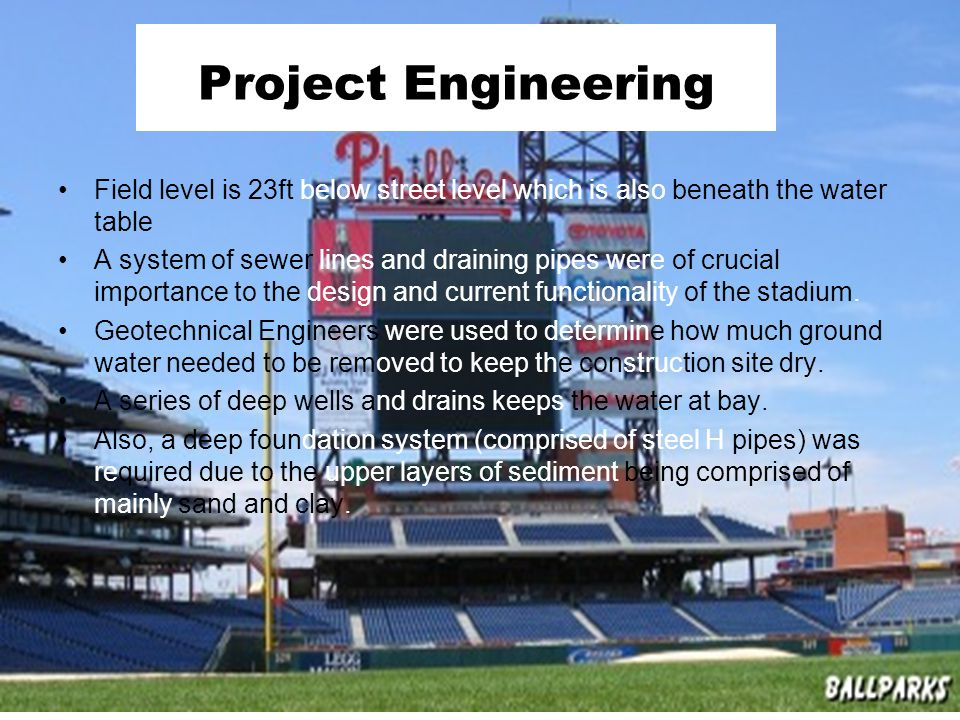 Project Engineering Field level is 23ft below street level which is also beneath the water table A system of sewer lines and draining pipes were of crucial importance to the design and current functionality of the stadium.