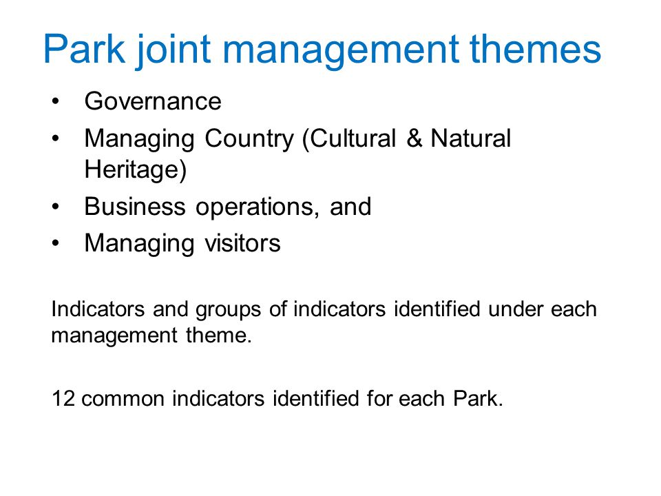 Park joint management themes Governance Managing Country (Cultural & Natural Heritage) Business operations, and Managing visitors Indicators and groups of indicators identified under each management theme.