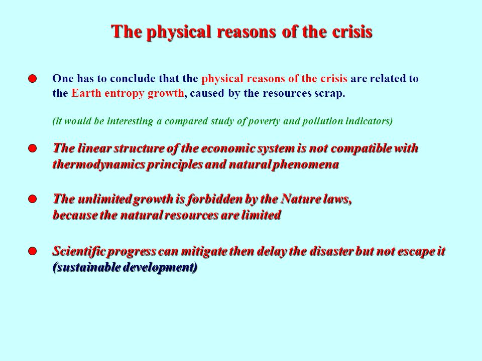 The physical reasons of the crisis One has to conclude that the physical reasons of the crisis are related to the Earth entropy growth, caused by the resources scrap.