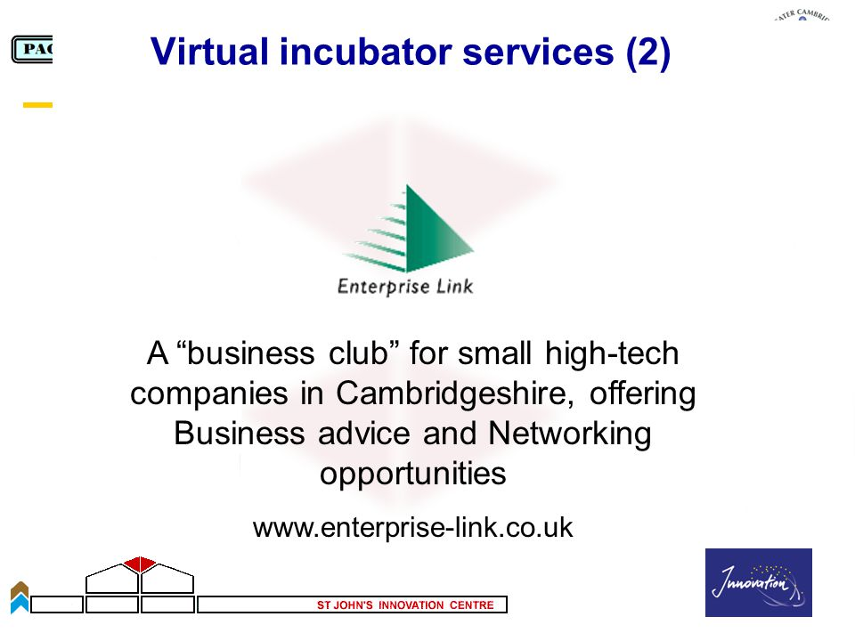 Slide 41 Virtual incubator services (2) A business club for small high-tech companies in Cambridgeshire, offering Business advice and Networking opportunities www.enterprise-link.co.uk