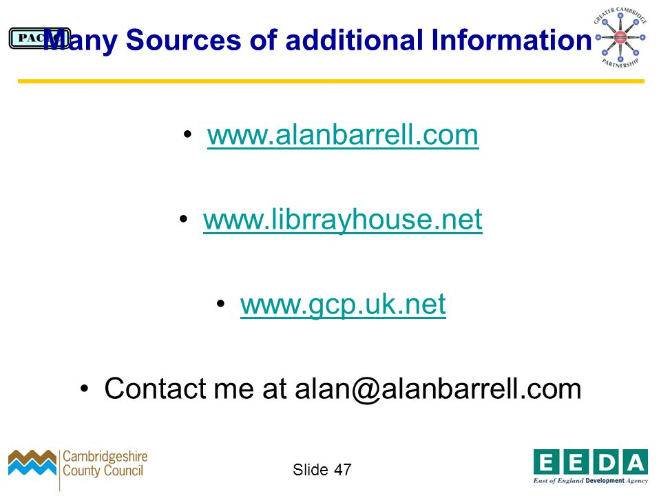 Slide 47 Many Sources of additional Information www.alanbarrell.com www.librrayhouse.net www.gcp.uk.net Contact me at alan@alanbarrell.com