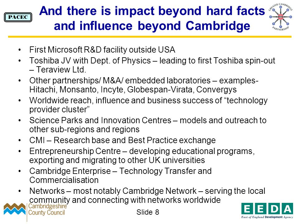 Slide 8 And there is impact beyond hard facts and influence beyond Cambridge First Microsoft R&D facility outside USA Toshiba JV with Dept.