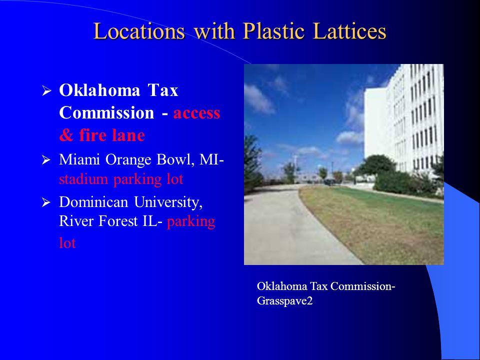 Locations with Plastic Lattices Oklahoma Tax Commission - access & fire lane Miami Orange Bowl, MI- stadium parking lot Dominican University, River Forest IL- parking lot Miami Orange Bowl-Grasspave 2
