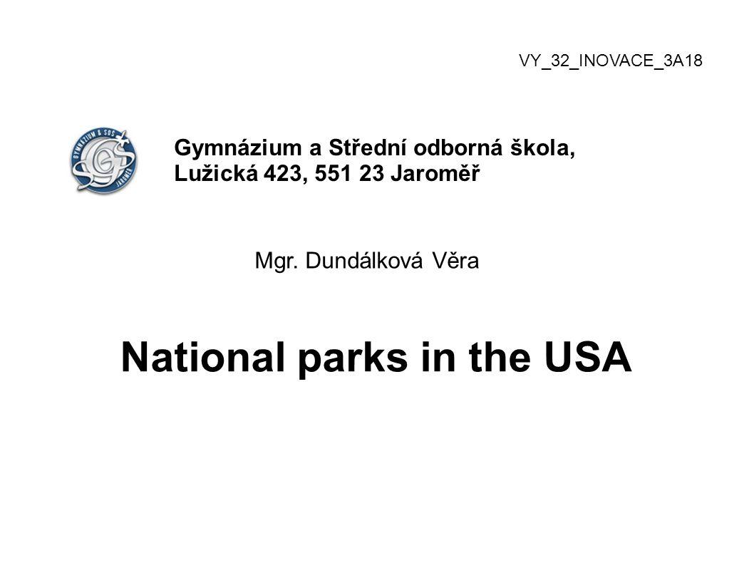 VY_32_INOVACE_3A18 Gymnázium a Střední odborná škola, Lužická 423, 551 23 Jaroměř Mgr. Dundálková Věra National parks in the USA