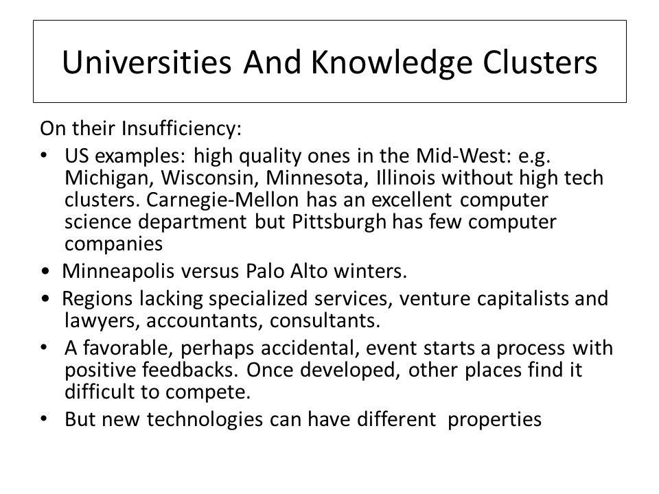 Universities And Knowledge Clusters On their Insufficiency: US examples: high quality ones in the Mid-West: e.g.