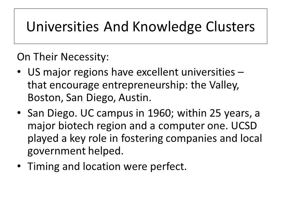 Universities And Knowledge Clusters On Their Necessity: US major regions have excellent universities – that encourage entrepreneurship: the Valley, Boston, San Diego, Austin.