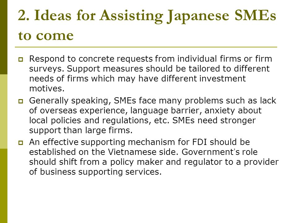 2. Ideas for Assisting Japanese SMEs to come Respond to concrete requests from individual firms or firm surveys. Support measures should be tailored t
