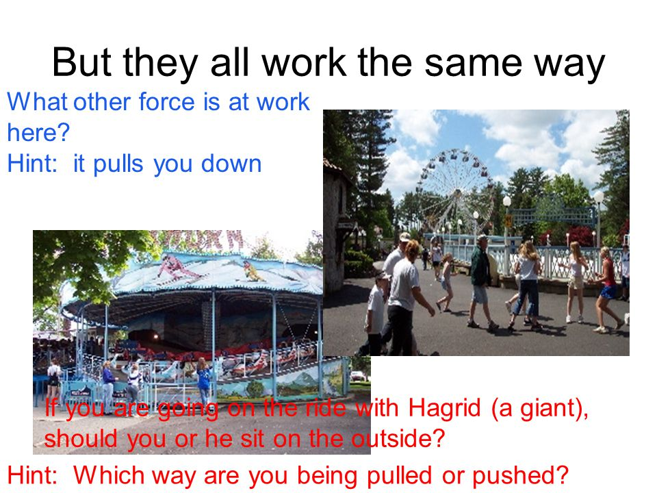 But they all work the same way If you are going on the ride with Hagrid (a giant), should you or he sit on the outside.