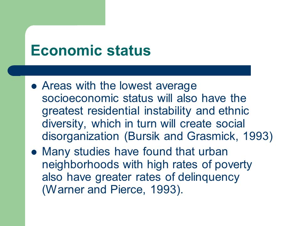 Economic status Areas with the lowest average socioeconomic status will also have the greatest residential instability and ethnic diversity, which in