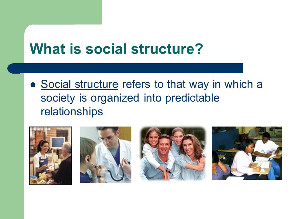 What is social structure? Social structure refers to that way in which a society is organized into predictable relationships