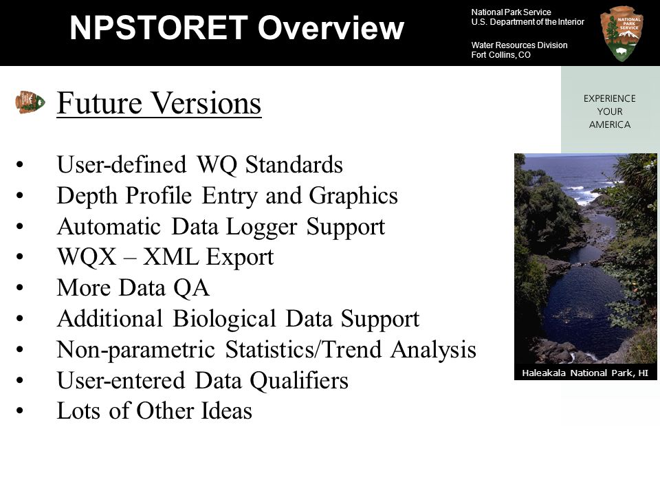 National Park Service U.S. Department of the Interior Water Resources Division Fort Collins, CO NPSTORET Overview Future Versions User-defined WQ Stan