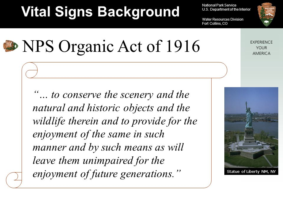 National Park Service U.S. Department of the Interior Water Resources Division Fort Collins, CO NPS Organic Act of 1916 Vital Signs Background … to co