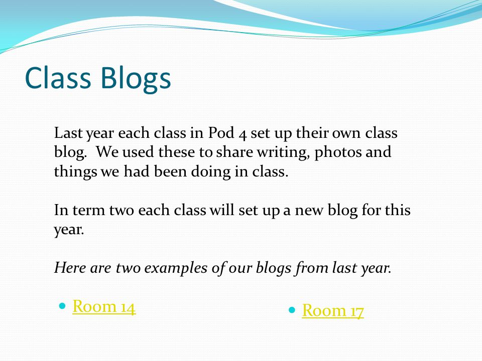Class Blogs Room 17 Room 14 Last year each class in Pod 4 set up their own class blog.