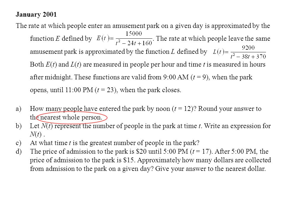 January 2001 The rate at which people enter an amusement park on a given day is approximated by the function E defined by.