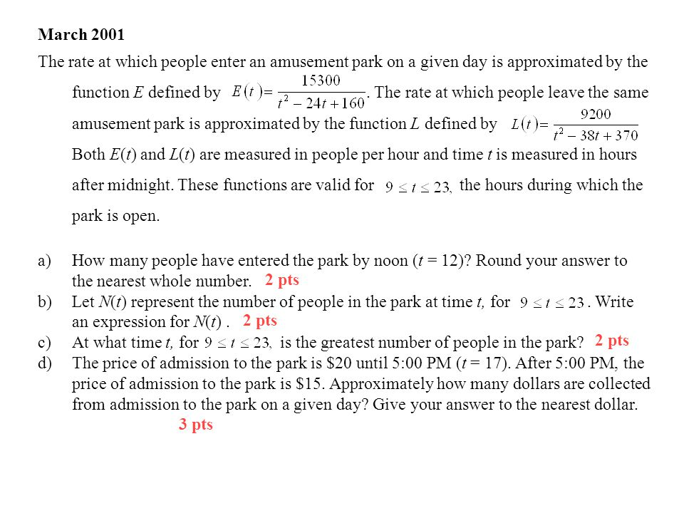 March 2001 The rate at which people enter an amusement park on a given day is approximated by the function E defined by.