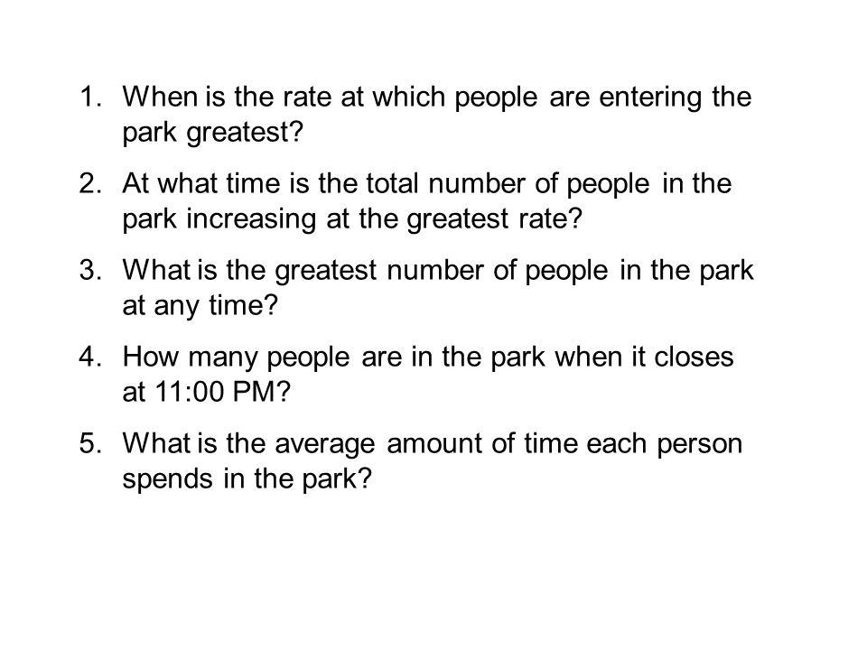 1.When is the rate at which people are entering the park greatest.