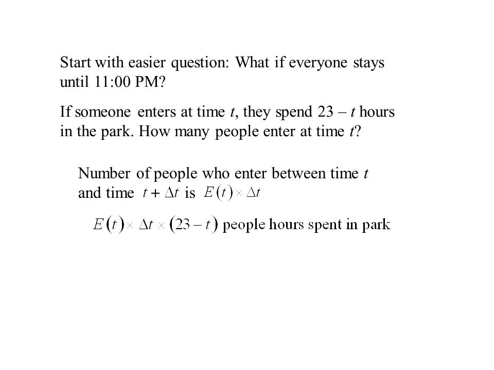 Start with easier question: What if everyone stays until 11:00 PM.
