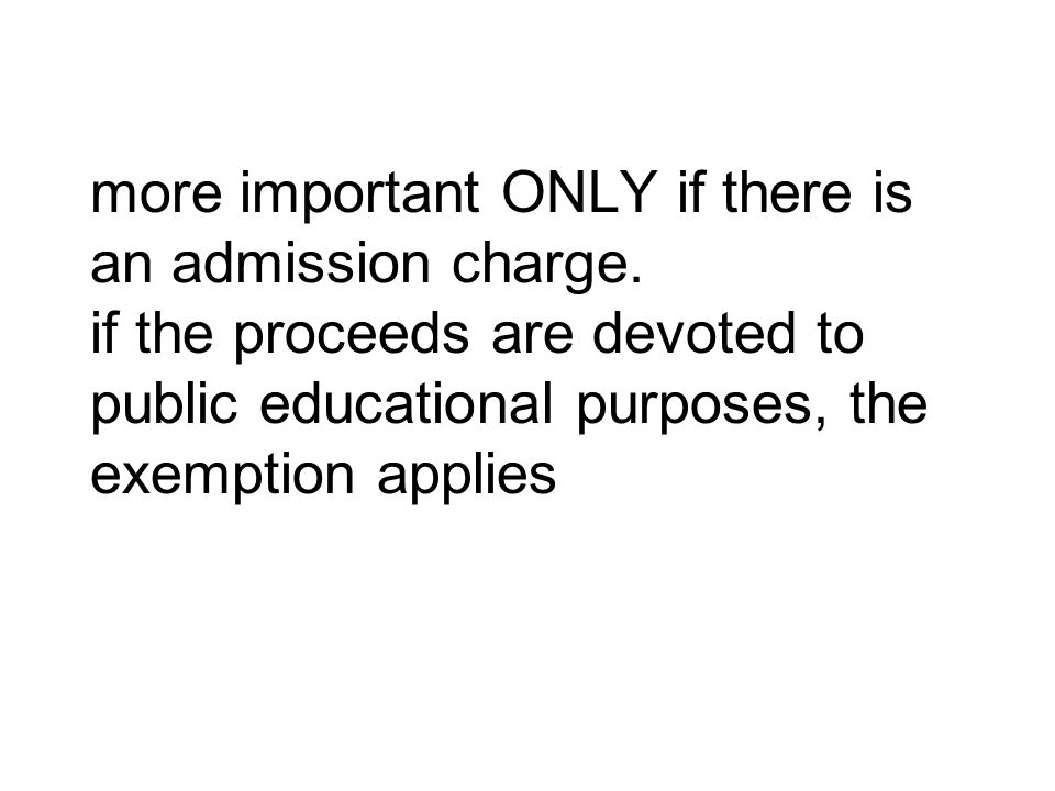 more important ONLY if there is an admission charge. if the proceeds are devoted to public educational purposes, the exemption applies