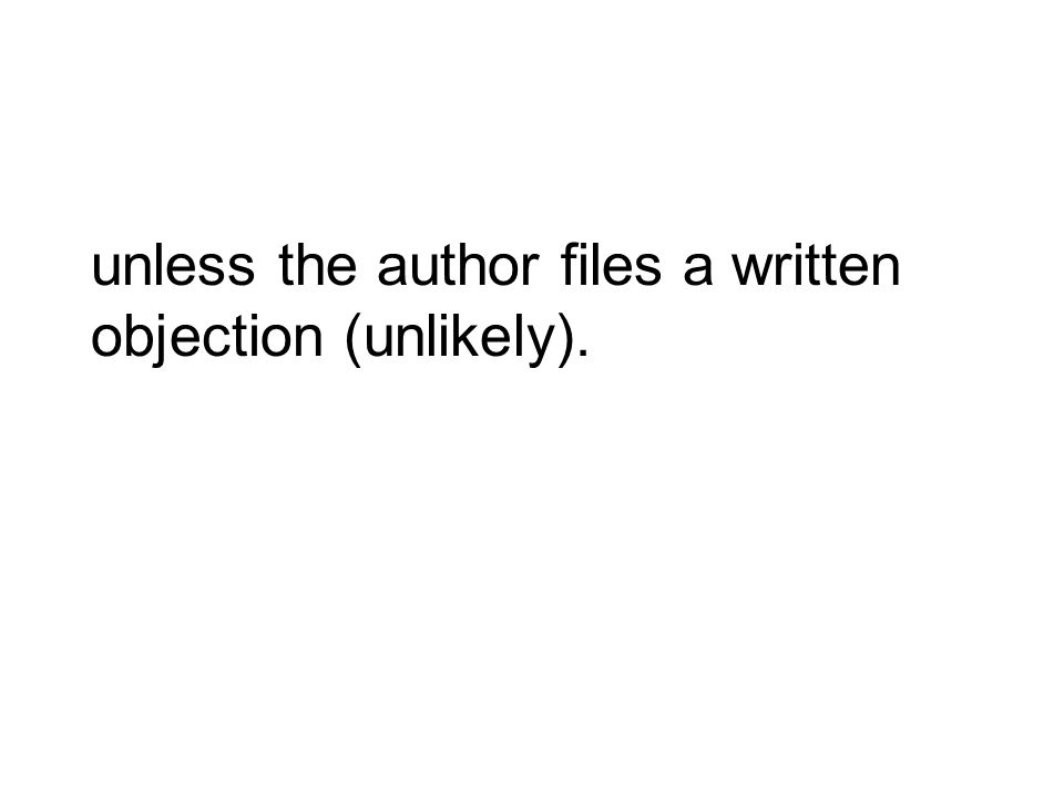 unless the author files a written objection (unlikely).