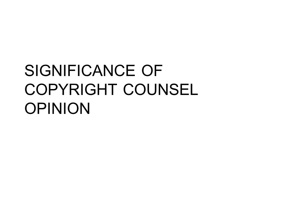 SIGNIFICANCE OF COPYRIGHT COUNSEL OPINION