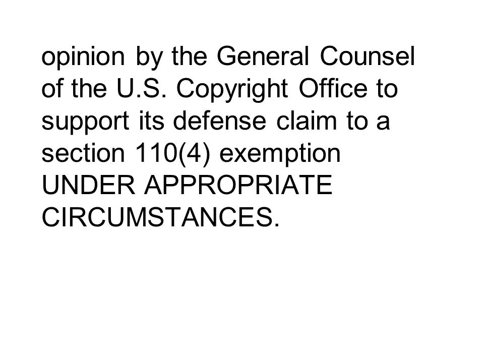 opinion by the General Counsel of the U.S. Copyright Office to support its defense claim to a section 110(4) exemption UNDER APPROPRIATE CIRCUMSTANCES