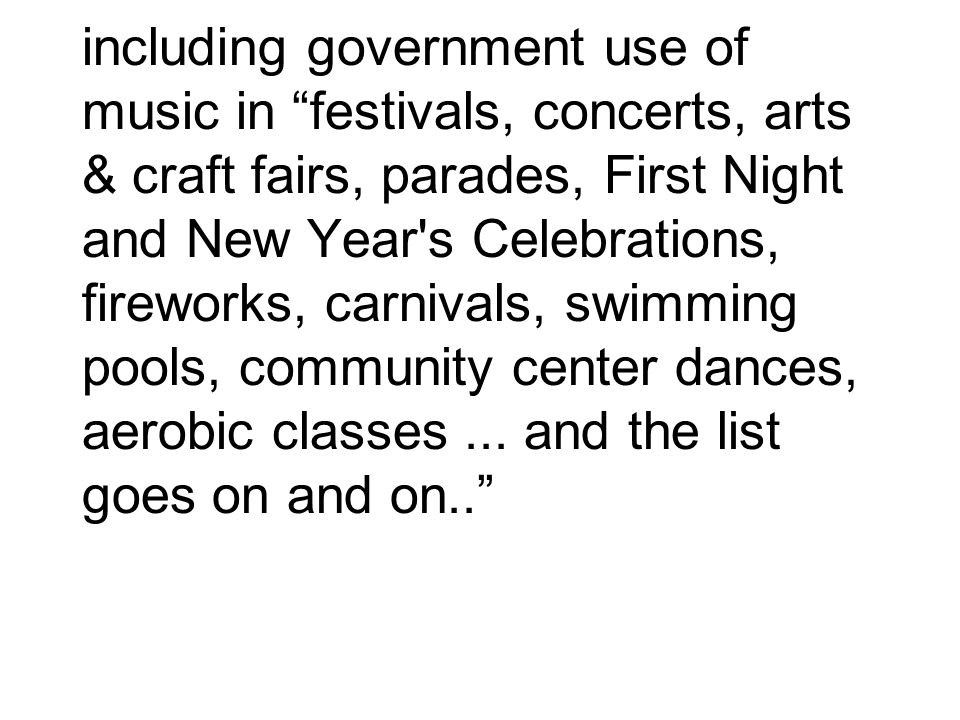 including government use of music in festivals, concerts, arts & craft fairs, parades, First Night and New Year's Celebrations, fireworks, carnivals,