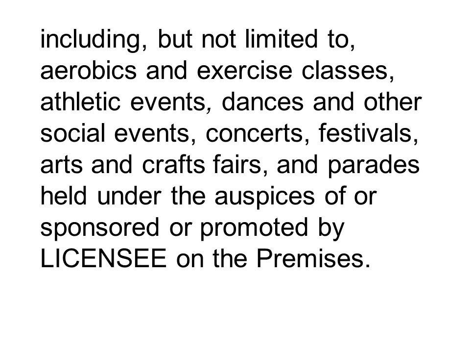 including, but not limited to, aerobics and exercise classes, athletic events, dances and other social events, concerts, festivals, arts and crafts fa