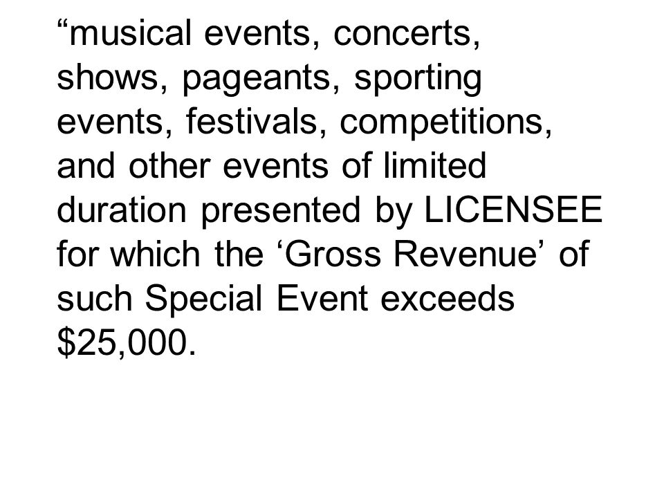 musical events, concerts, shows, pageants, sporting events, festivals, competitions, and other events of limited duration presented by LICENSEE for wh