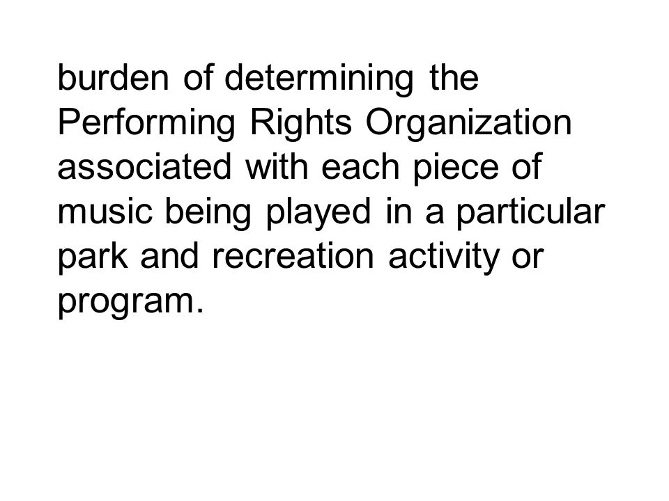 burden of determining the Performing Rights Organization associated with each piece of music being played in a particular park and recreation activity