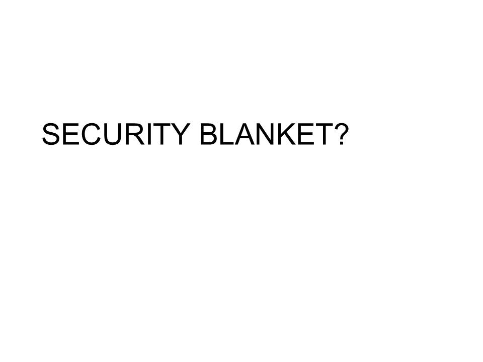 SECURITY BLANKET?
