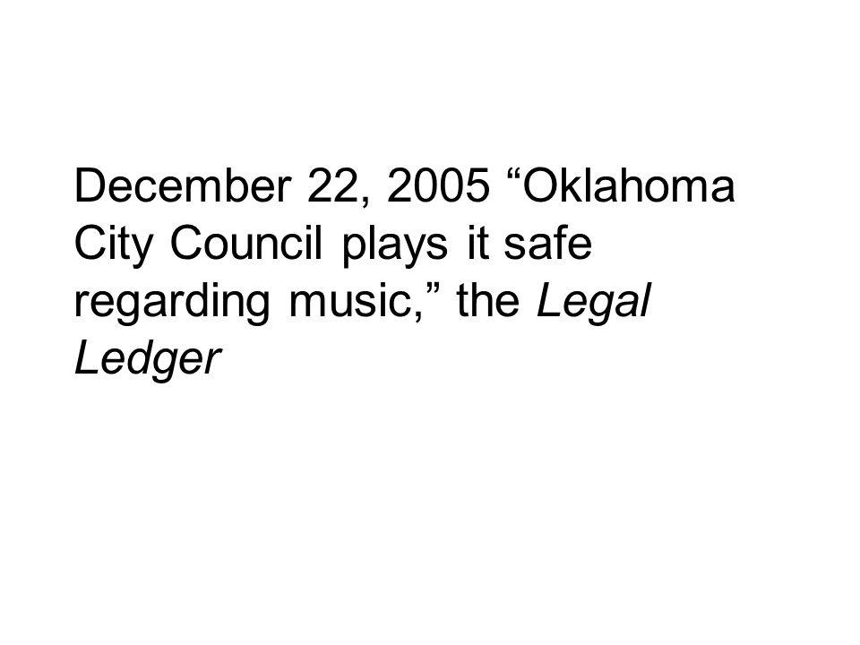 December 22, 2005 Oklahoma City Council plays it safe regarding music, the Legal Ledger