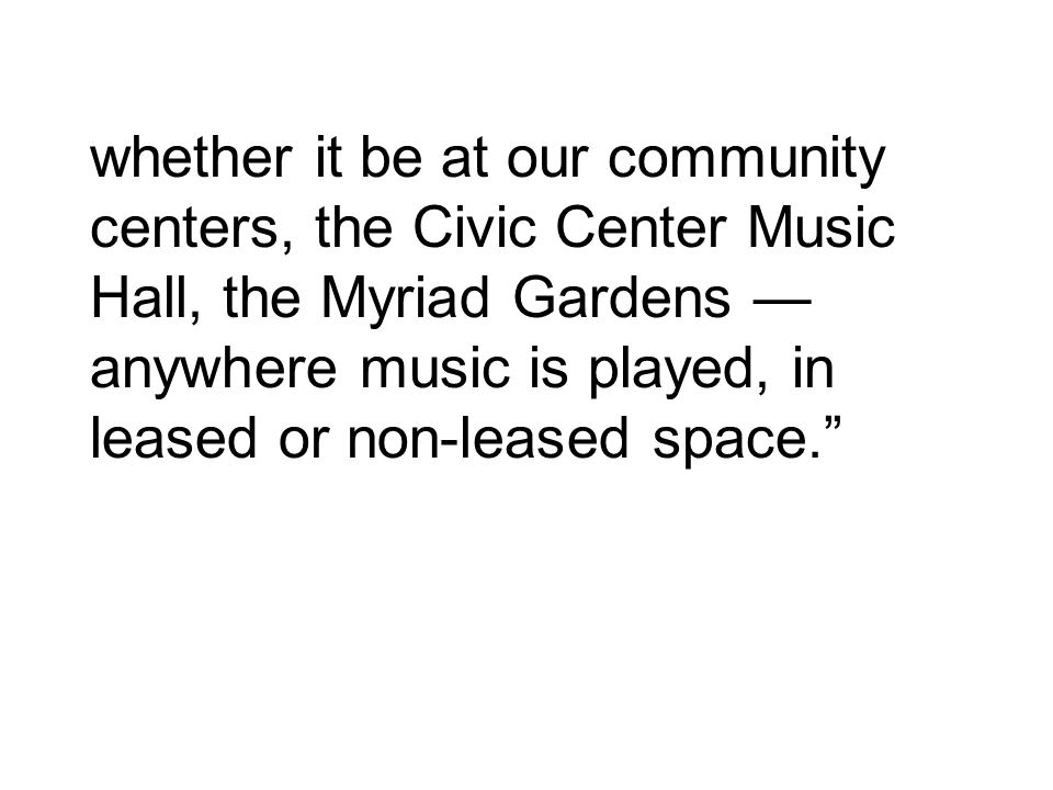 whether it be at our community centers, the Civic Center Music Hall, the Myriad Gardens anywhere music is played, in leased or non-leased space.