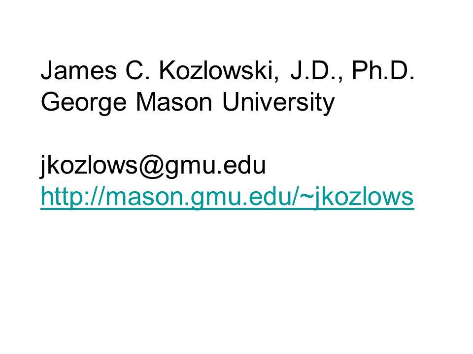 James C. Kozlowski, J.D., Ph.D. George Mason University jkozlows@gmu.edu http://mason.gmu.edu/~jkozlows http://mason.gmu.edu/~jkozlows