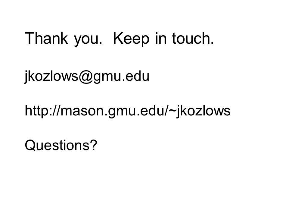 Thank you. Keep in touch. jkozlows@gmu.edu http://mason.gmu.edu/~jkozlows Questions?