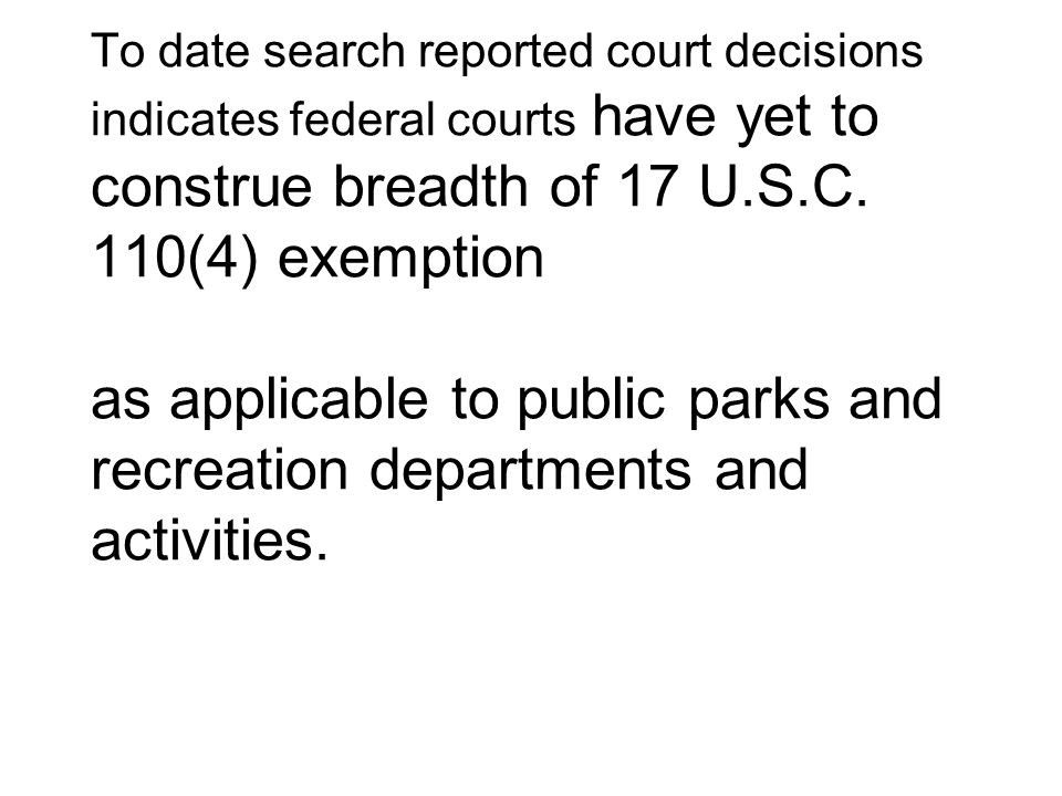 To date search reported court decisions indicates federal courts have yet to construe breadth of 17 U.S.C. 110(4) exemption as applicable to public pa