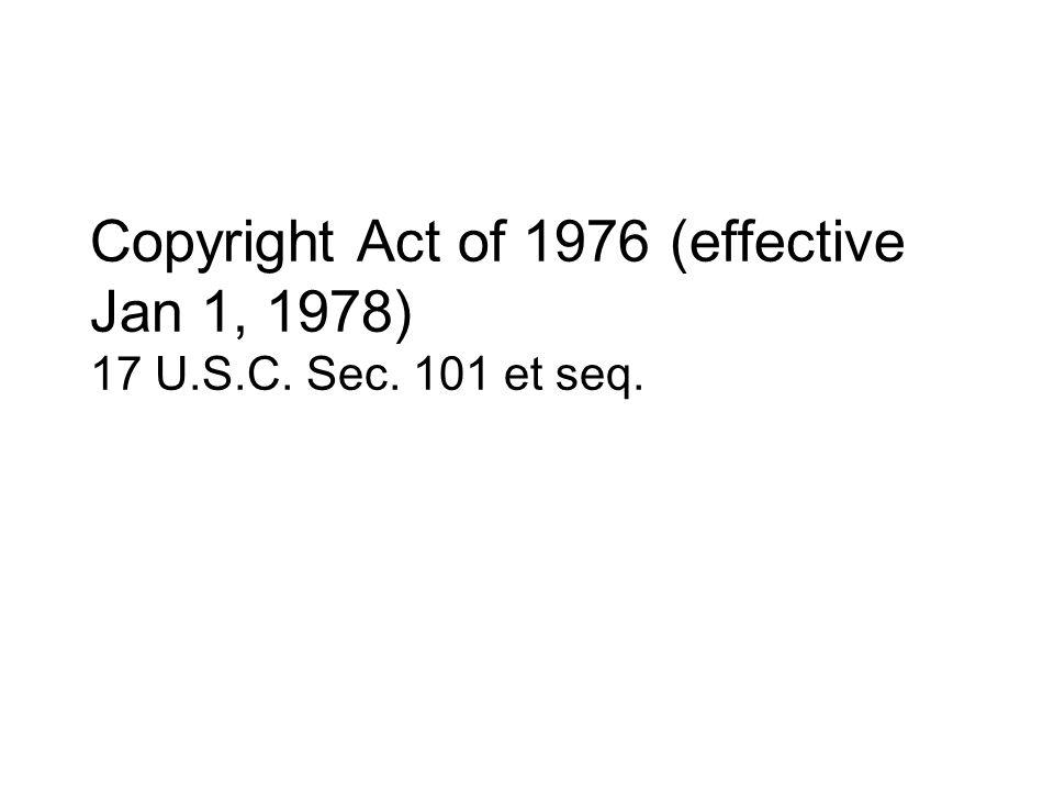 Copyright Act of 1976 (effective Jan 1, 1978) 17 U.S.C. Sec. 101 et seq.