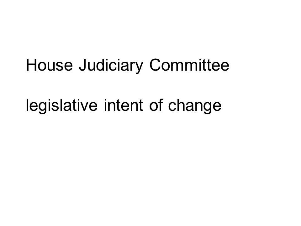 House Judiciary Committee legislative intent of change