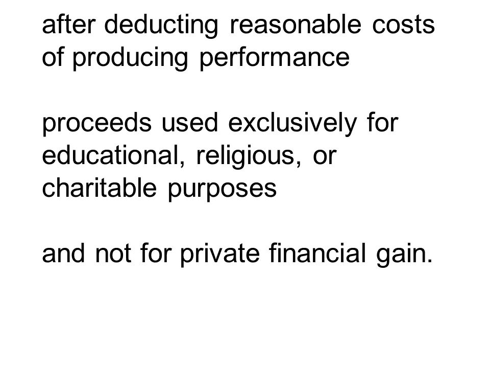 after deducting reasonable costs of producing performance proceeds used exclusively for educational, religious, or charitable purposes and not for pri