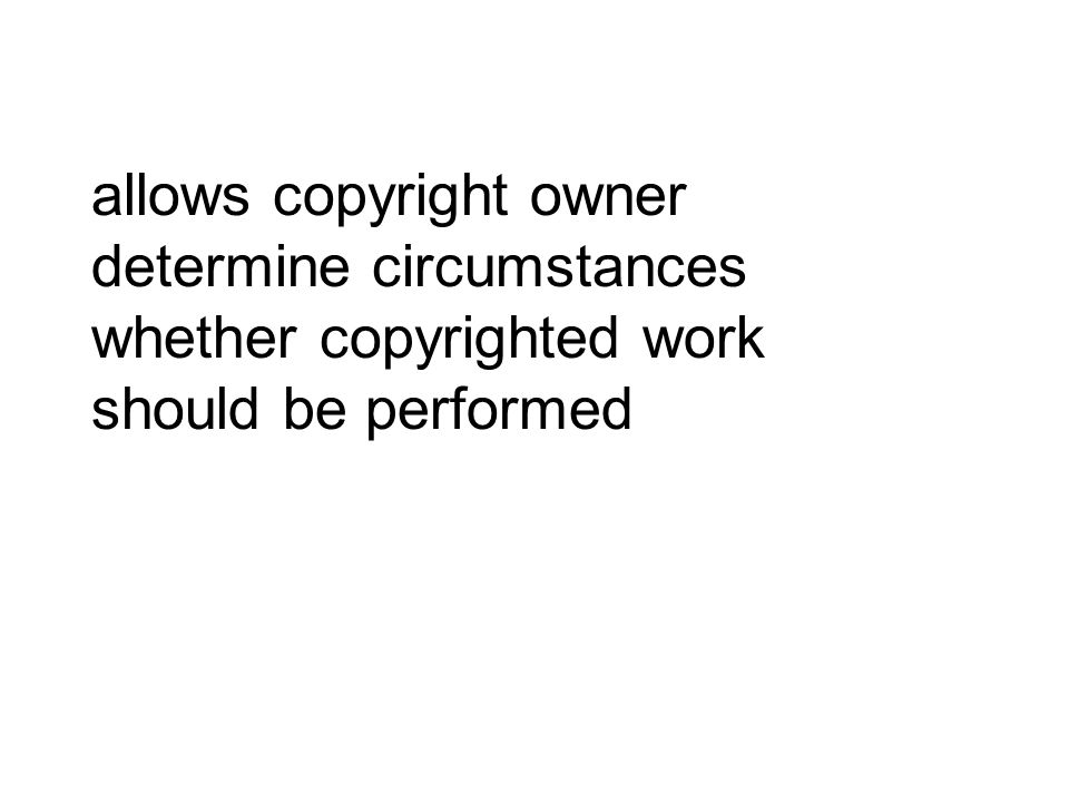 allows copyright owner determine circumstances whether copyrighted work should be performed