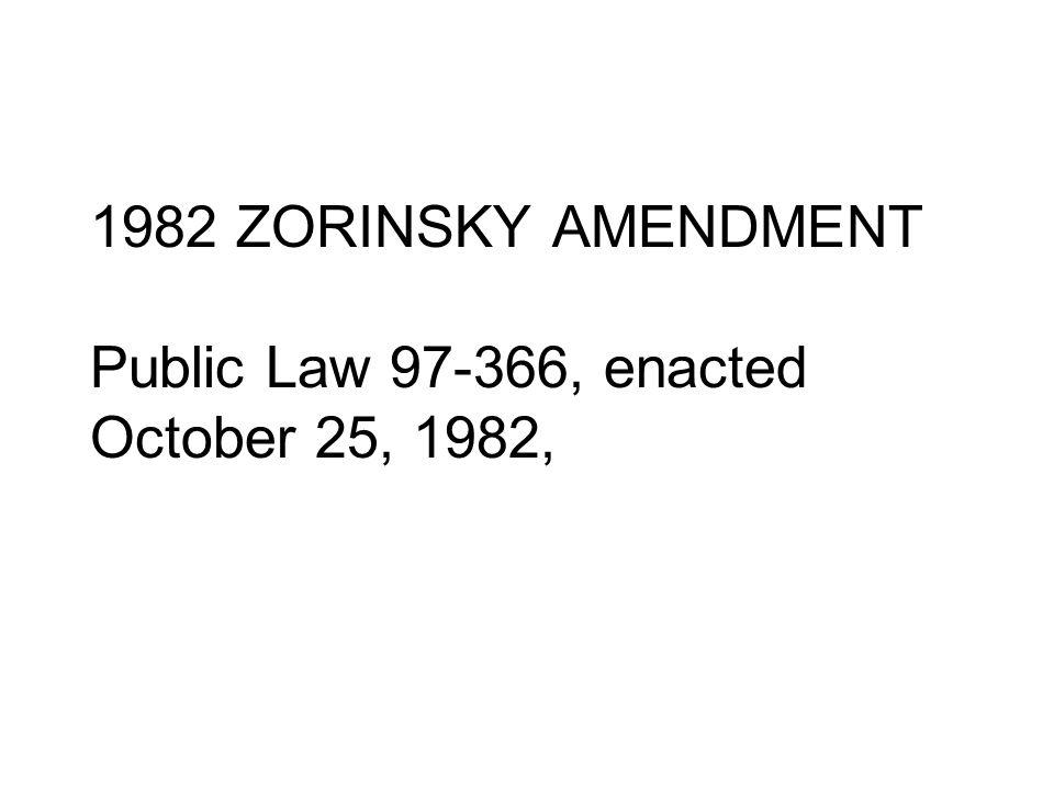 1982 ZORINSKY AMENDMENT Public Law 97 366, enacted October 25, 1982,