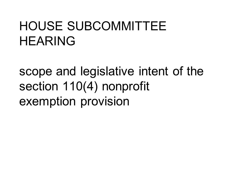 HOUSE SUBCOMMITTEE HEARING scope and legislative intent of the section 110(4) nonprofit exemption provision