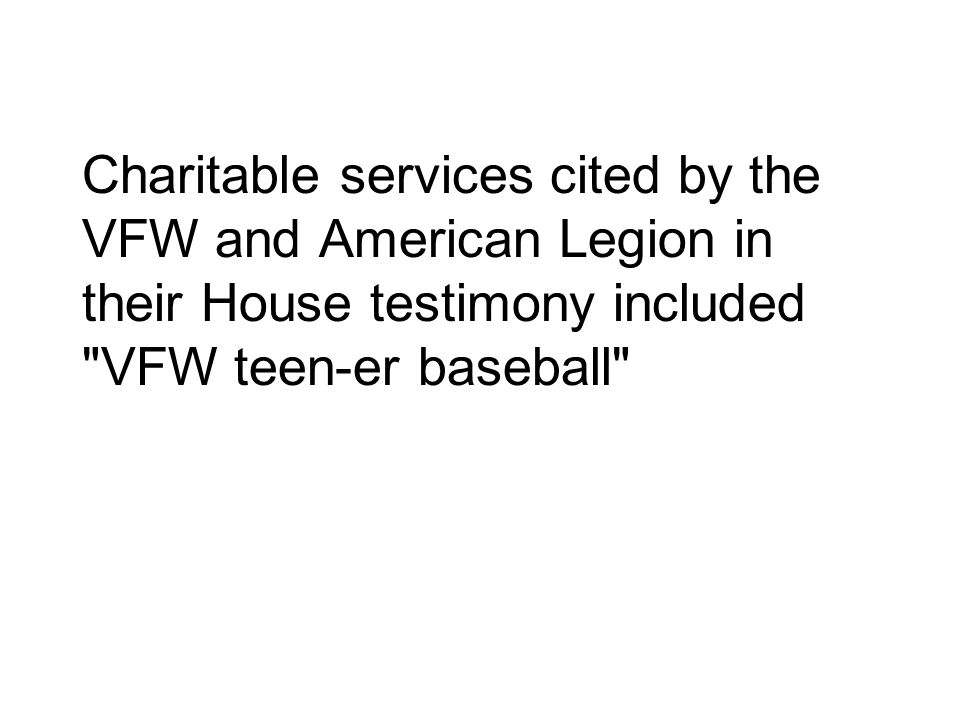 Charitable services cited by the VFW and American Legion in their House testimony included