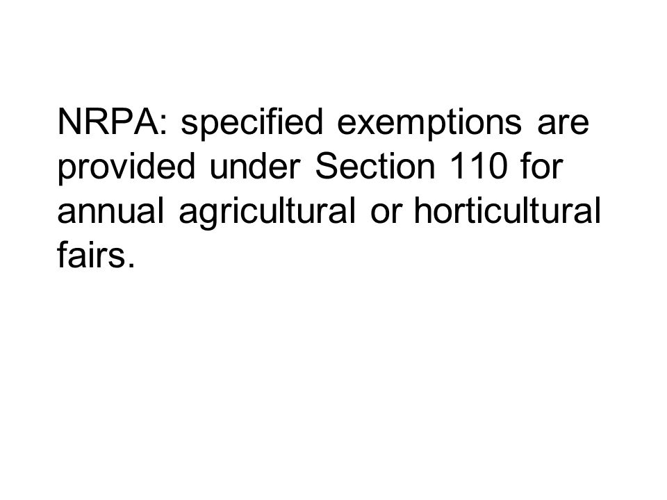 NRPA: specified exemptions are provided under Section 110 for annual agricultural or horticultural fairs.