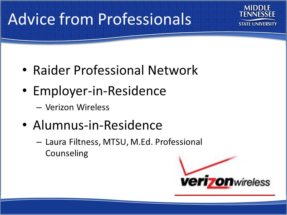 Advice from Professionals Raider Professional Network Employer-in-Residence – Verizon Wireless Alumnus-in-Residence – Laura Filtness, MTSU, M.Ed.