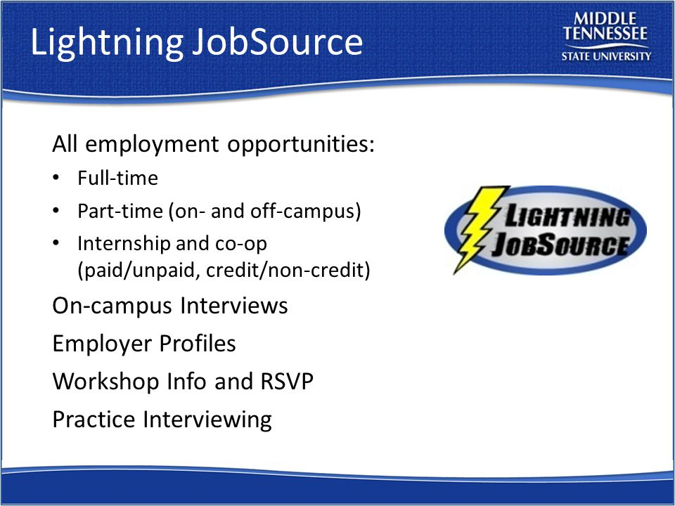 Lightning JobSource All employment opportunities: Full-time Part-time (on- and off-campus) Internship and co-op (paid/unpaid, credit/non-credit) On-campus Interviews Employer Profiles Workshop Info and RSVP Practice Interviewing
