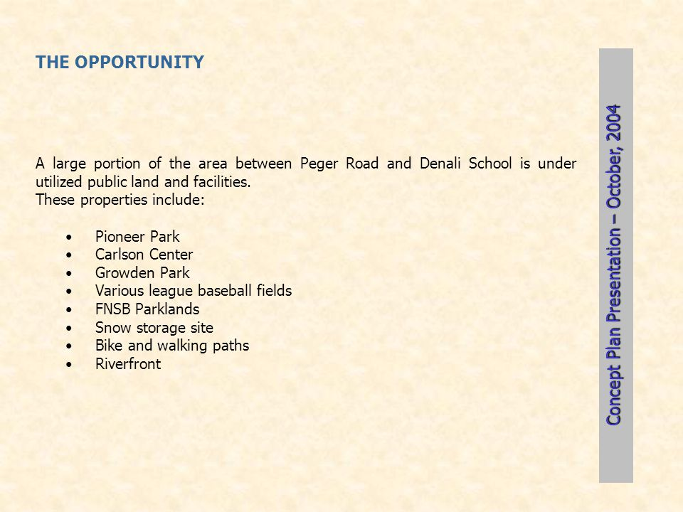 THE OPPORTUNITY A large portion of the area between Peger Road and Denali School is under utilized public land and facilities. These properties includ