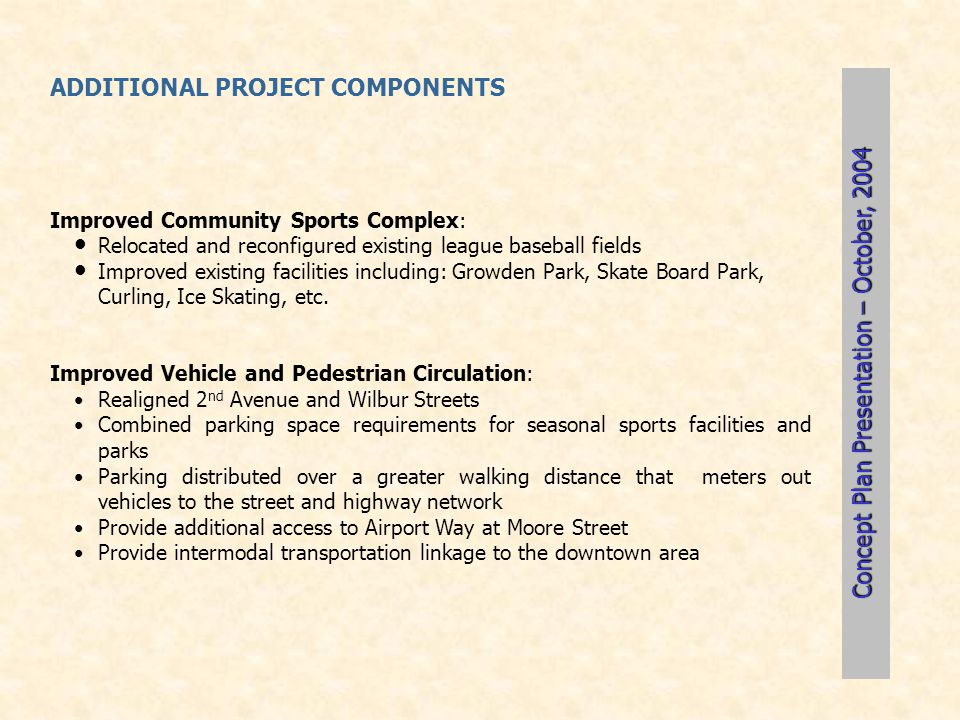 ADDITIONAL PROJECT COMPONENTS Improved Community Sports Complex: Relocated and reconfigured existing league baseball fields Improved existing faciliti