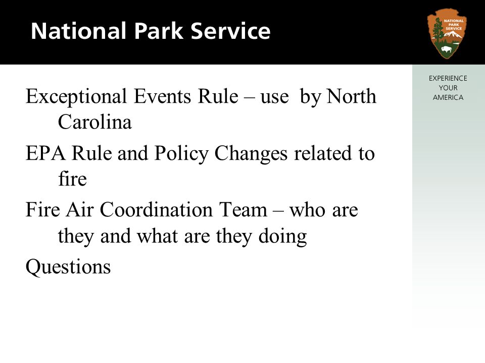 Exceptional Events Rule – use by North Carolina EPA Rule and Policy Changes related to fire Fire Air Coordination Team – who are they and what are they doing Questions